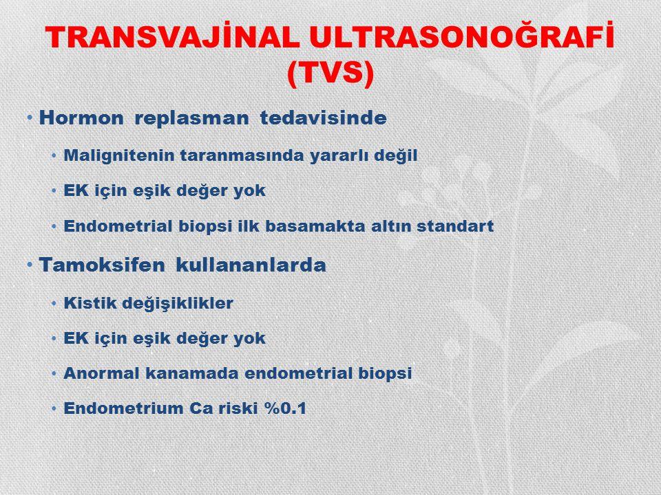 TRANSVAJİNAL ULTRASONOĞRAFİ (TVS) Hormon replasman tedavisinde Malignitenin taranmasında yararlı değil EK için eşik değer yok Endometrial biopsi ilk b