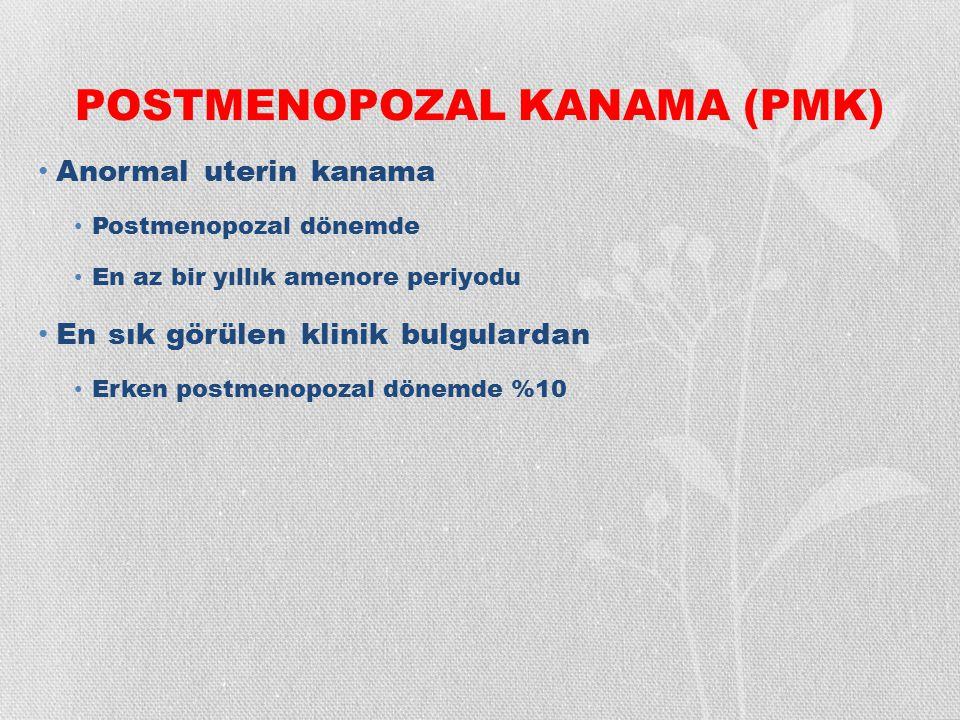 POSTMENOPOZAL KANAMA (PMK) PMK Endometrium Ca %10-15 <50 yaş altında %1 >80 yaş üzerinde %25 PMK' lı hastalarda kanser riski Obezlerde %18 Diyabetlilerde %21 Obezite+Diyabet %29 Endometrium Ca %90 anormal vajinal kanama Endometrium Ca ekarte edilmeli