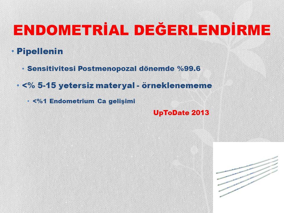 ENDOMETRİAL DEĞERLENDİRME Pipellenin Sensitivitesi Postmenopozal dönemde %99.6 <% 5-15 yetersiz materyal - örneklenememe <%1 Endometrium Ca gelişimi U