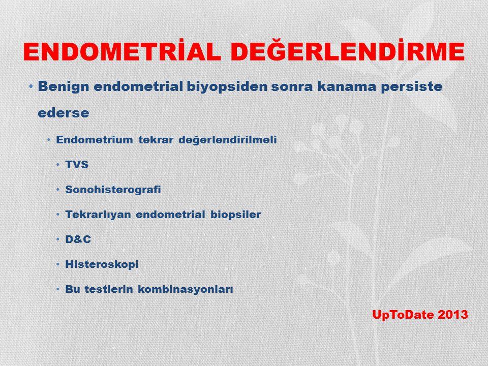 ENDOMETRİAL DEĞERLENDİRME Benign endometrial biyopsiden sonra kanama persiste ederse Endometrium tekrar değerlendirilmeli TVS Sonohisterografi Tekrarl