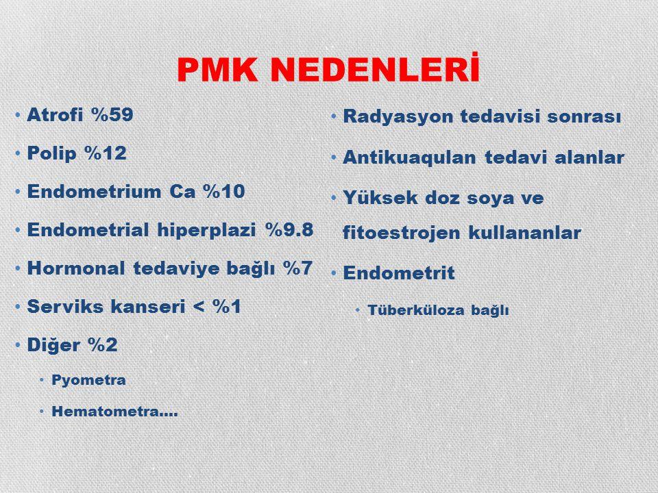 PMK TANI MODELLERİ İlk test olarak TVS EK <5mm Endometrial örnekleme yapılmaz Pipelle ile endometrial biopsi EK 5-10mm Endometrium düzenli Ayaktan histeroskopi ve pipelle ile EB: Net olmayan endometrium EK >10mm Fokal lezyon EK 5-10mm Devam eden kanama 6 ay sonrasında kanama tekrarlarsa Ewies AA, Eur J Obstet Gynecol Reprod Biol 2010
