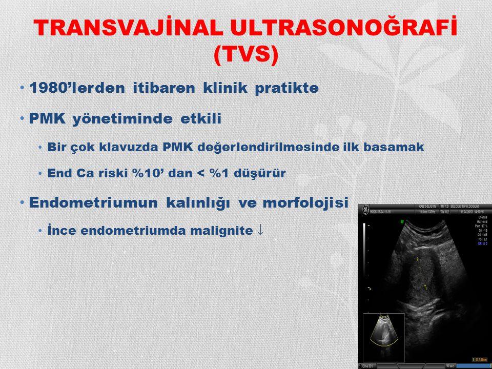 TRANSVAJİNAL ULTRASONOĞRAFİ (TVS) 1980'lerden itibaren klinik pratikte PMK yönetiminde etkili Bir çok klavuzda PMK değerlendirilmesinde ilk basamak En