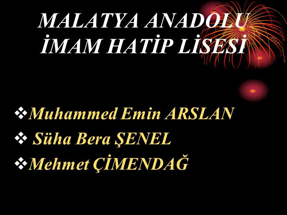 MALATYA ANADOLU İMAM HATİP LİSESİ  Muhammed Emin ARSLAN  Süha Bera ŞENEL  Mehmet ÇİMENDAĞ