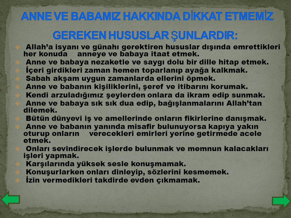  Allah'a isyanı ve günahı gerektiren hususlar dışında emrettikleri her konuda anneye ve babaya itaat etmek.  Anne ve babaya nezaketle ve saygı dolu