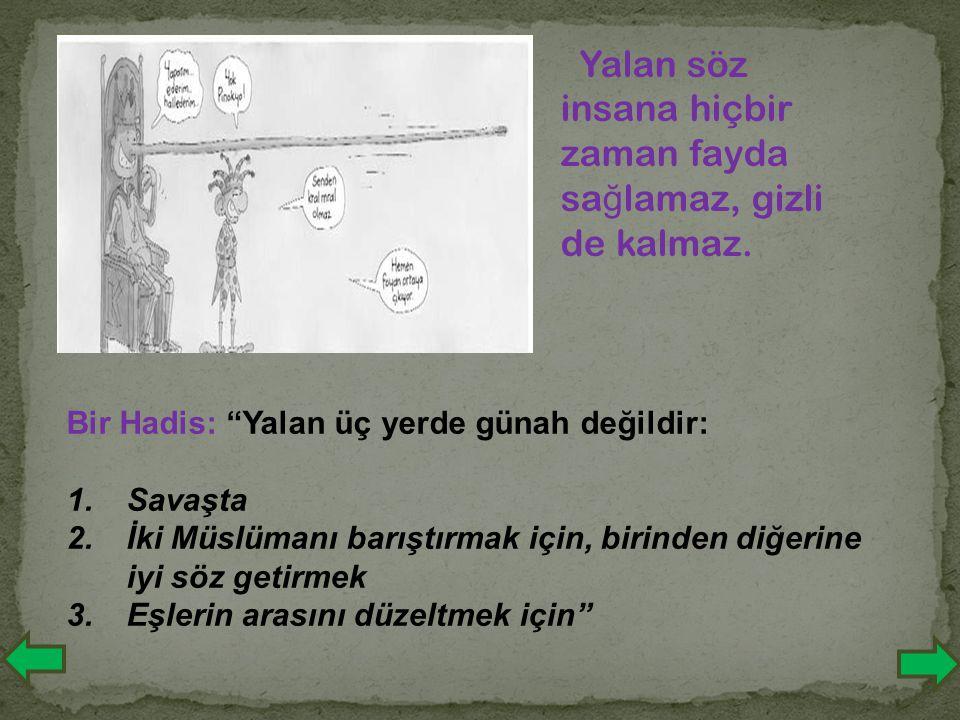 """Yalan söz insana hiçbir zaman fayda sa ğ lamaz, gizli de kalmaz. Bir Hadis: """"Yalan üç yerde günah değildir: 1.Savaşta 2.İki Müslümanı barıştırmak için"""