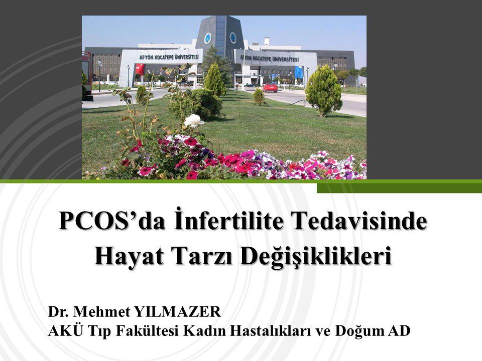 PCOS'da İnfertilite Tedavisinde Hayat Tarzı Değişiklikleri Dr. Mehmet YILMAZER AKÜ Tıp Fakültesi Kadın Hastalıkları ve Doğum AD
