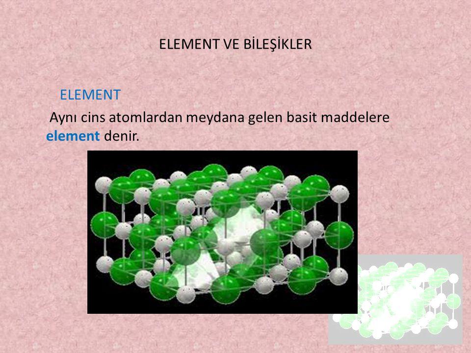 ELEMENT VE BİLEŞİKLER ELEMENTLERİN ÖZELLİKLERİ 1- Elementler fiziksel ve kimyasal yollarla kendisinden daha basit maddelere ayrıştırılmazlar.