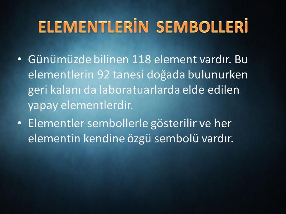 Günümüzde bilinen 118 element vardır.