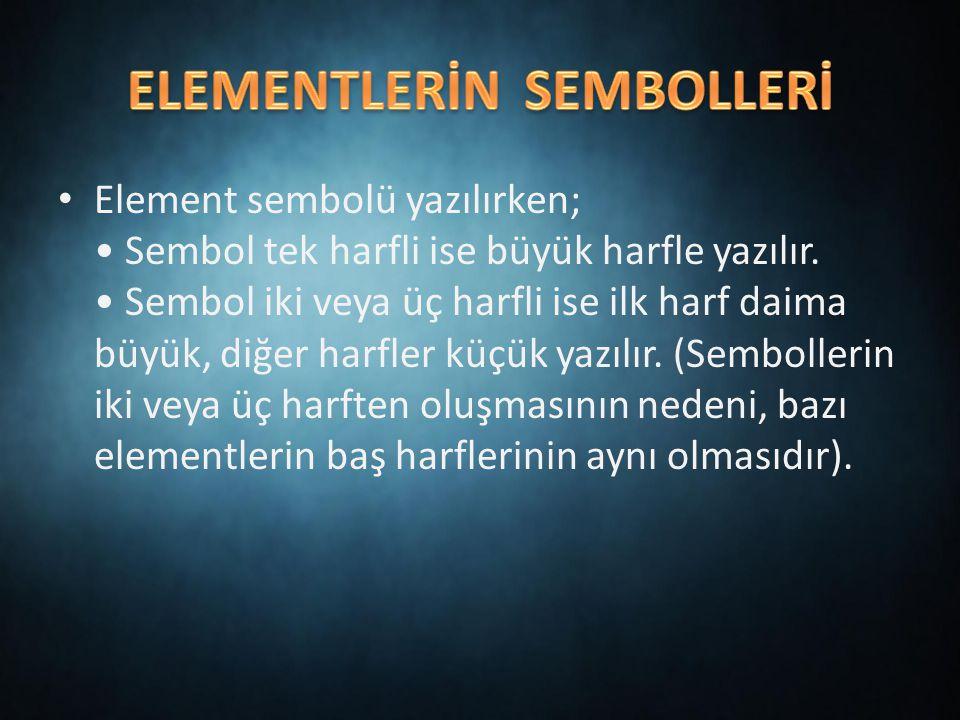 Element sembolü yazılırken; Sembol tek harfli ise büyük harfle yazılır.