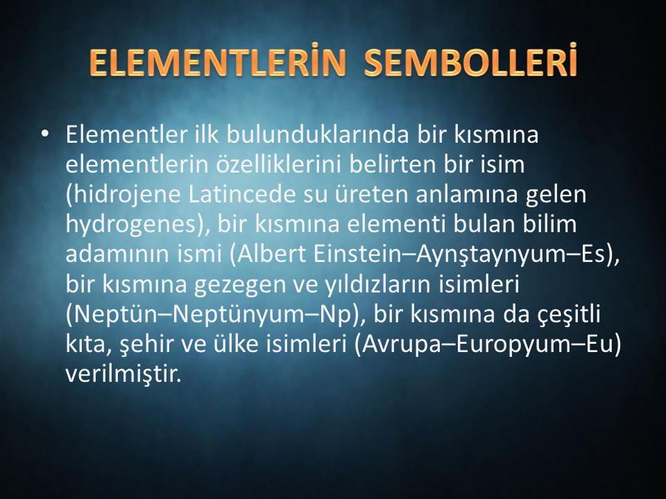 Elementler ilk bulunduklarında bir kısmına elementlerin özelliklerini belirten bir isim (hidrojene Latincede su üreten anlamına gelen hydrogenes), bir kısmına elementi bulan bilim adamının ismi (Albert Einstein–Aynştaynyum–Es), bir kısmına gezegen ve yıldızların isimleri (Neptün–Neptünyum–Np), bir kısmına da çeşitli kıta, şehir ve ülke isimleri (Avrupa–Europyum–Eu) verilmiştir.