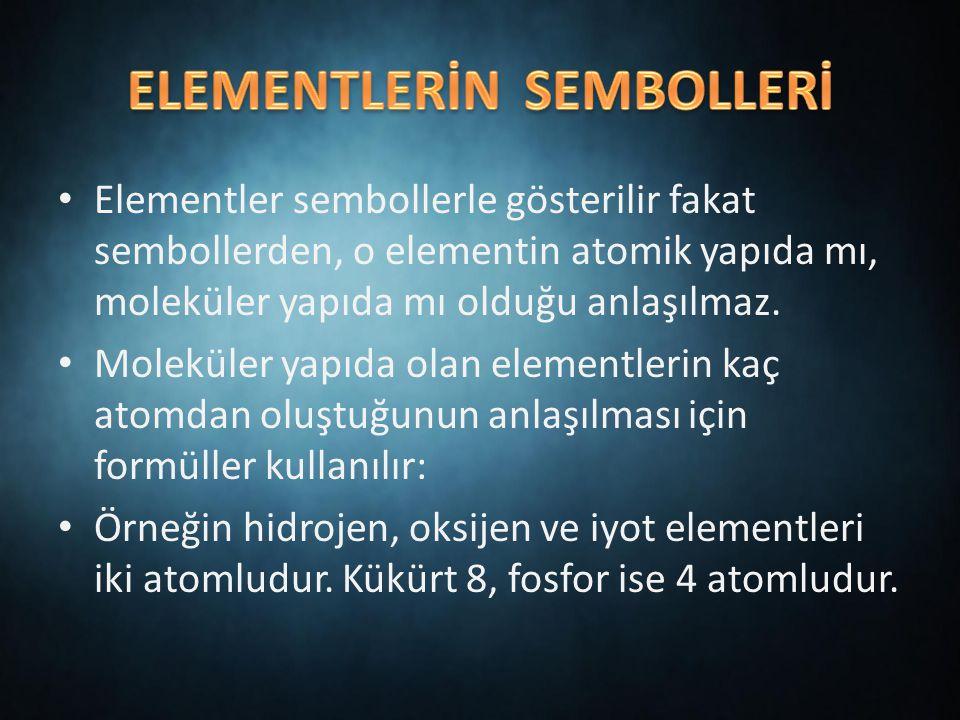 Elementler sembollerle gösterilir fakat sembollerden, o elementin atomik yapıda mı, moleküler yapıda mı olduğu anlaşılmaz.