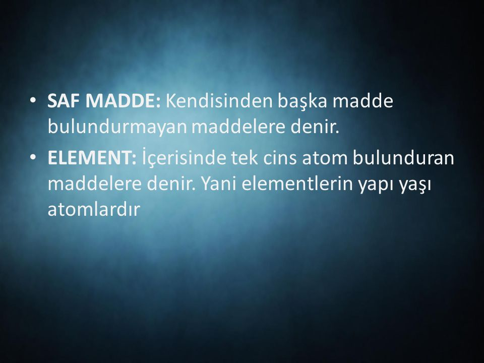 SAF MADDE: Kendisinden başka madde bulundurmayan maddelere denir.