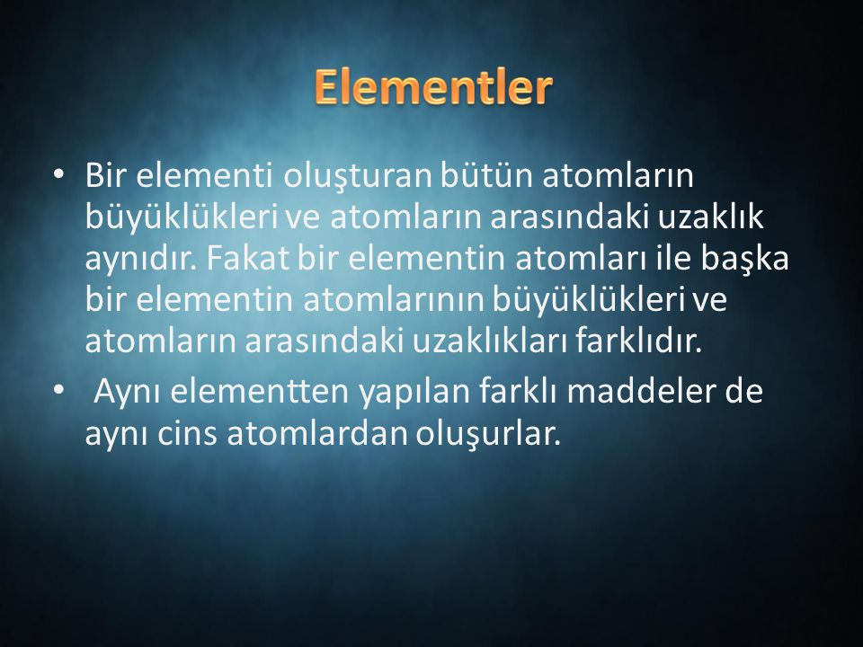 Bir elementi oluşturan bütün atomların büyüklükleri ve atomların arasındaki uzaklık aynıdır.