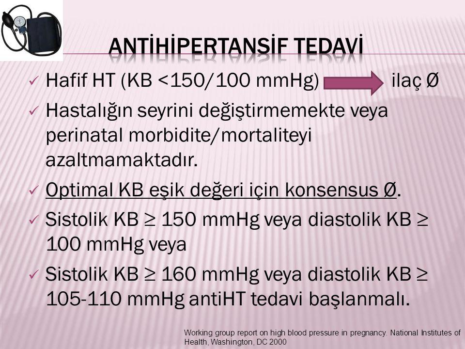 Hafif HT (KB <150/100 mmHg) ilaç Ø Hastalığın seyrini değiştirmemekte veya perinatal morbidite/mortaliteyi azaltmamaktadır. Optimal KB eşik değeri içi