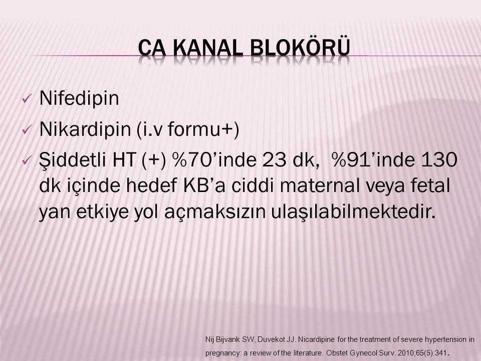 Nifedipin Nikardipin (i.v formu+) Şiddetli HT (+) %70'inde 23 dk, %91'inde 130 dk içinde hedef KB'a ciddi maternal veya fetal yan etkiye yol açmaksızı