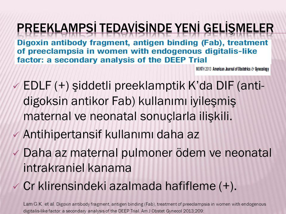 EDLF (+) şiddetli preeklamptik K'da DIF (anti- digoksin antikor Fab) kullanımı iyileşmiş maternal ve neonatal sonuçlarla ilişkili. Antihipertansif kul