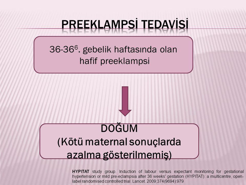 36-36 6. gebelik haftasında olan hafif preeklampsi DOĞUM (Kötü maternal sonuçlarda azalma gösterilmemiş) HYPITAT study group. Induction of labour vers