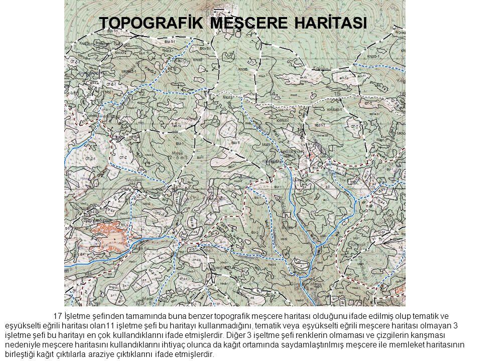 17 İşletme şefinden tamamında buna benzer topografik meşcere haritası olduğunu ifade edilmiş olup tematik ve eşyükselti eğrili haritası olan11 işletme şefi bu haritayı kullanmadığını, tematik veya eşyükselti eğrili meşcere haritası olmayan 3 işletme şefi bu haritayı en çok kullandıklarını ifade etmişlerdir.