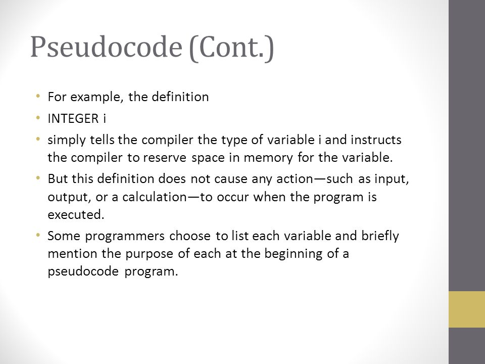 Pseudocode (Cont.) For example, the definition INTEGER i simply tells the compiler the type of variable i and instructs the compiler to reserve space