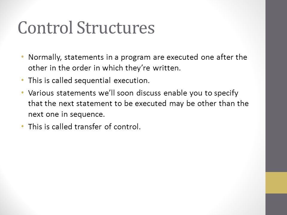 Control Structures (Cont.) Research had demonstrated that all programs could be written in terms of only three control structures, the sequence structure, the selection structure and the repetition structure.