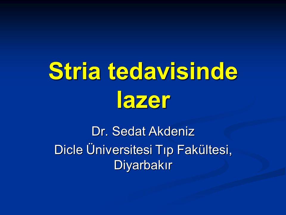 Stria tedavisinde lazer Dr. Sedat Akdeniz Dicle Üniversitesi Tıp Fakültesi, Diyarbakır