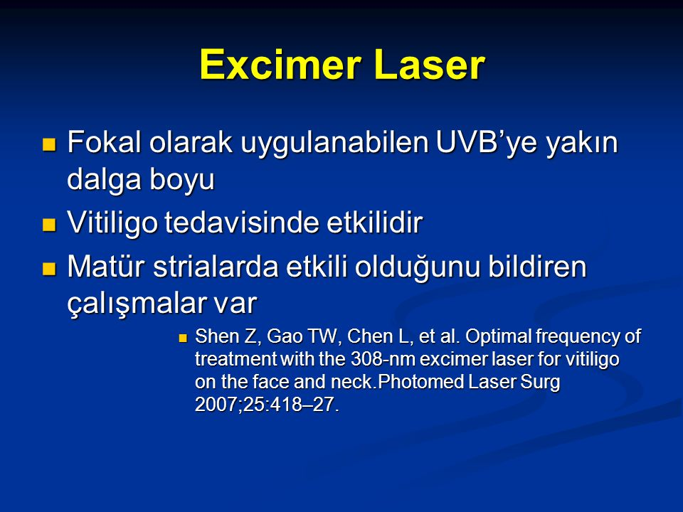 Excimer Laser Fokal olarak uygulanabilen UVB'ye yakın dalga boyu Fokal olarak uygulanabilen UVB'ye yakın dalga boyu Vitiligo tedavisinde etkilidir Vit