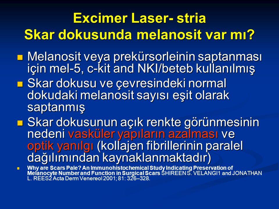 Excimer Laser- stria Skar dokusunda melanosit var mı? Melanosit veya prekürsorleinin saptanması için mel-5, c-kit and NKI/beteb kullanılmış Melanosit