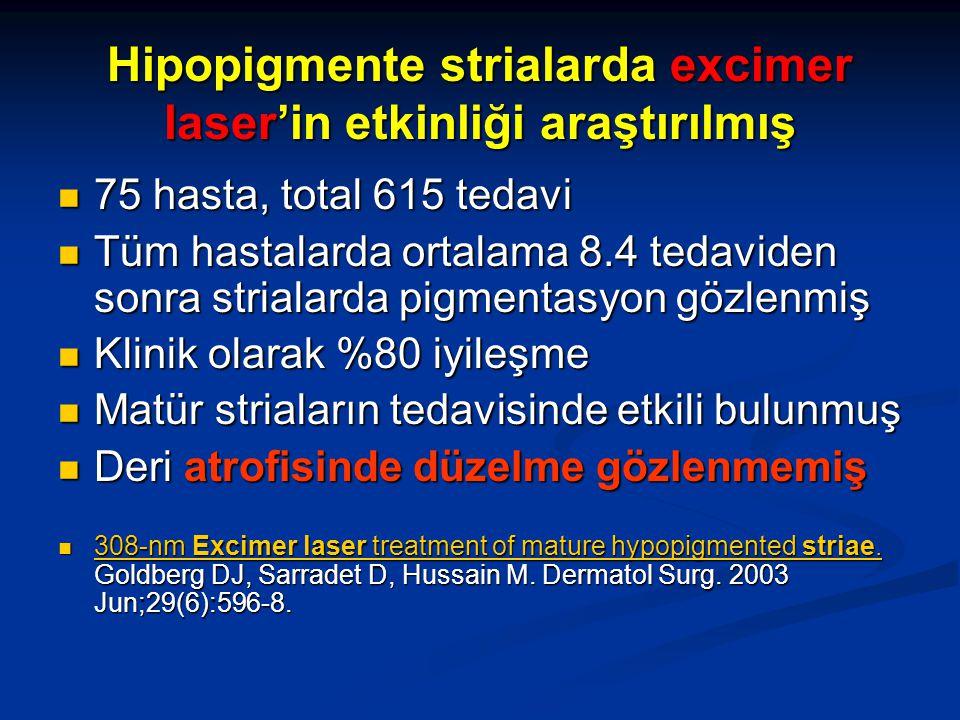 Hipopigmente strialarda excimer laser'in etkinliği araştırılmış 75 hasta, total 615 tedavi 75 hasta, total 615 tedavi Tüm hastalarda ortalama 8.4 teda