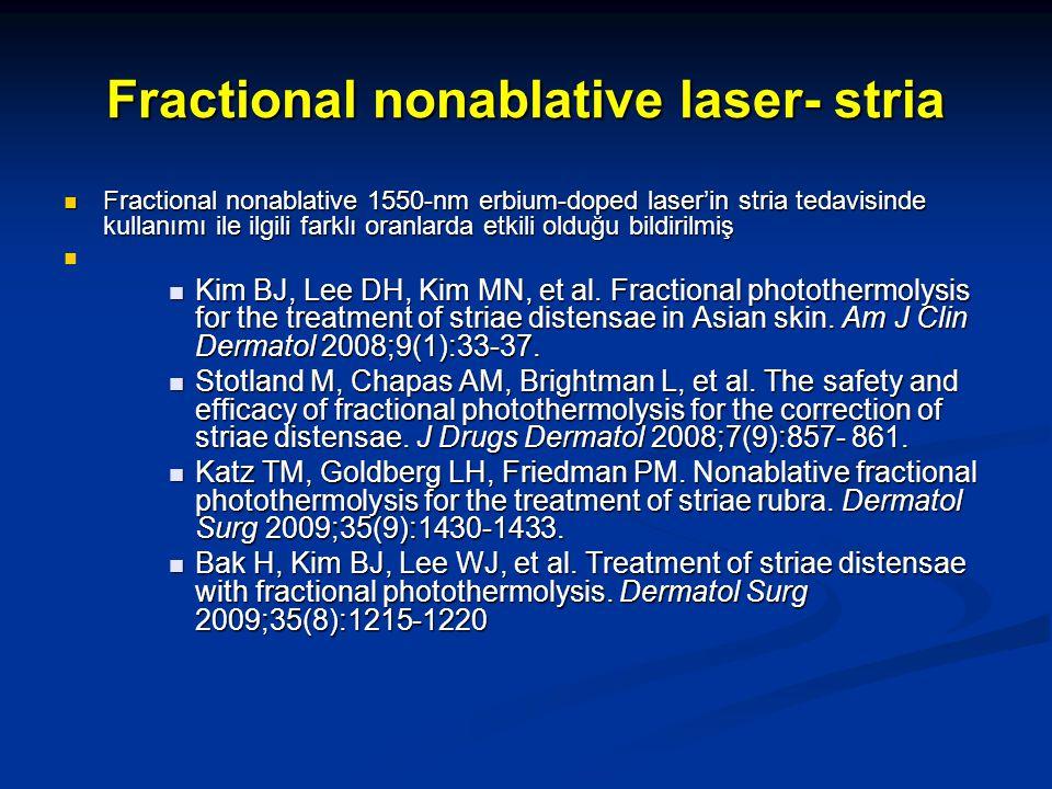 Fractional nonablative laser- stria Fractional nonablative 1550-nm erbium-doped laser'in stria tedavisinde kullanımı ile ilgili farklı oranlarda etkil