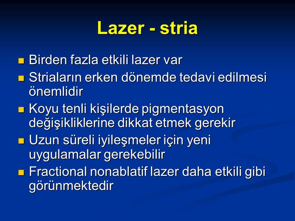Lazer - stria Birden fazla etkili lazer var Birden fazla etkili lazer var Striaların erken dönemde tedavi edilmesi önemlidir Striaların erken dönemde