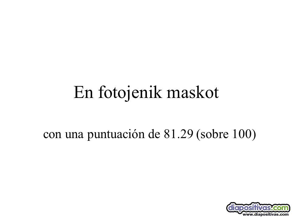En fotojenik maskot con una puntuación de 81.29 (sobre 100)