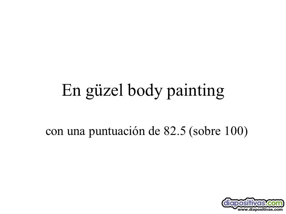 En güzel body painting con una puntuación de 82.5 (sobre 100)