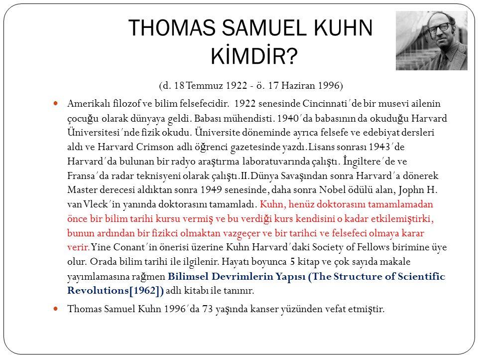 THOMAS SAMUEL KUHN KİMDİR? (d. 18 Temmuz 1922 - ö. 17 Haziran 1996) Amerikalı filozof ve bilim felsefecidir. 1922 senesinde Cincinnati´de bir musevi a