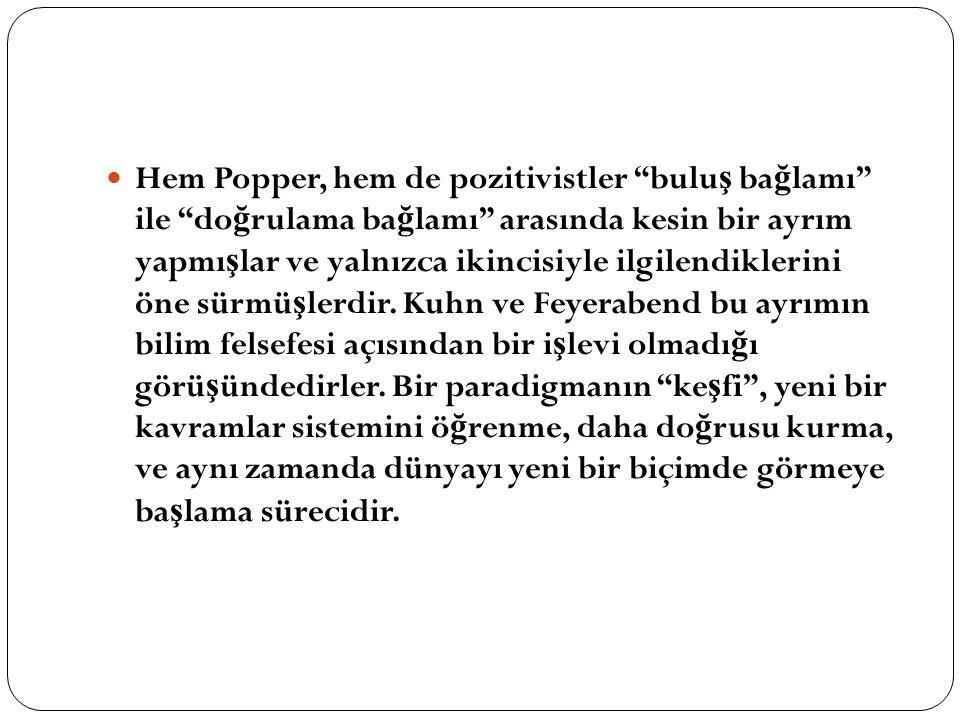 """Hem Popper, hem de pozitivistler """"bulu ş ba ğ lamı"""" ile """"do ğ rulama ba ğ lamı"""" arasında kesin bir ayrım yapmı ş lar ve yalnızca ikincisiyle ilgilendi"""