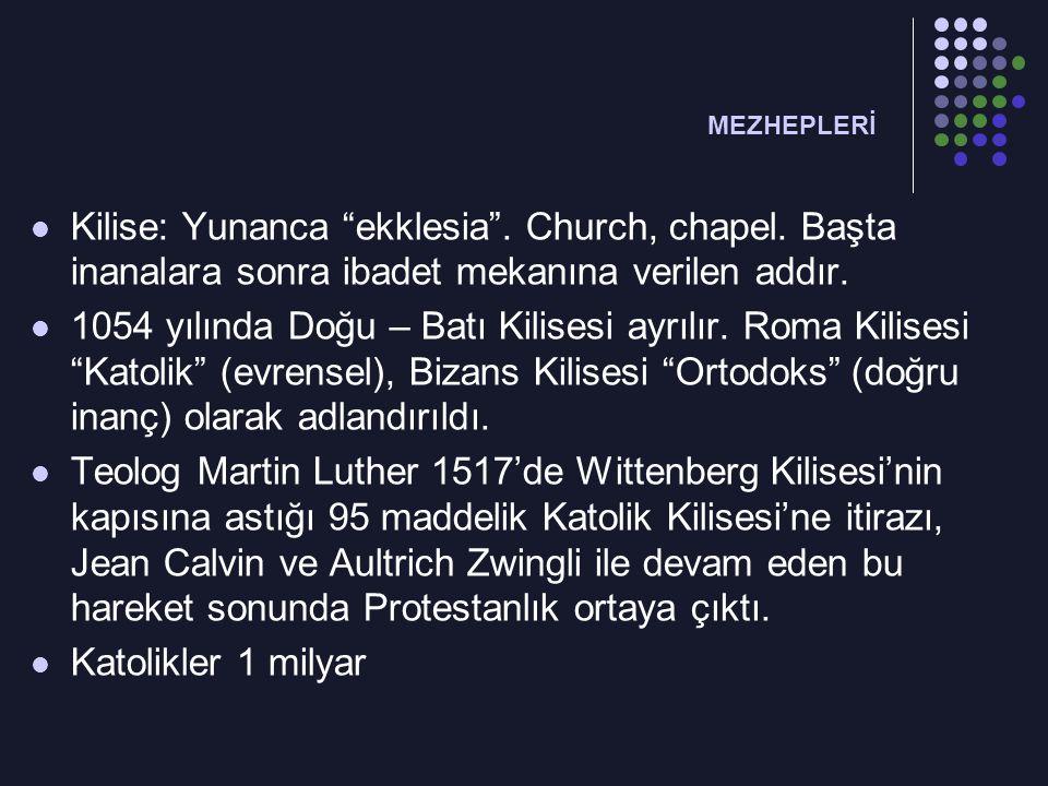 """MEZHEPLERİ Kilise: Yunanca """"ekklesia"""". Church, chapel. Başta inanalara sonra ibadet mekanına verilen addır. 1054 yılında Doğu – Batı Kilisesi ayrılır."""