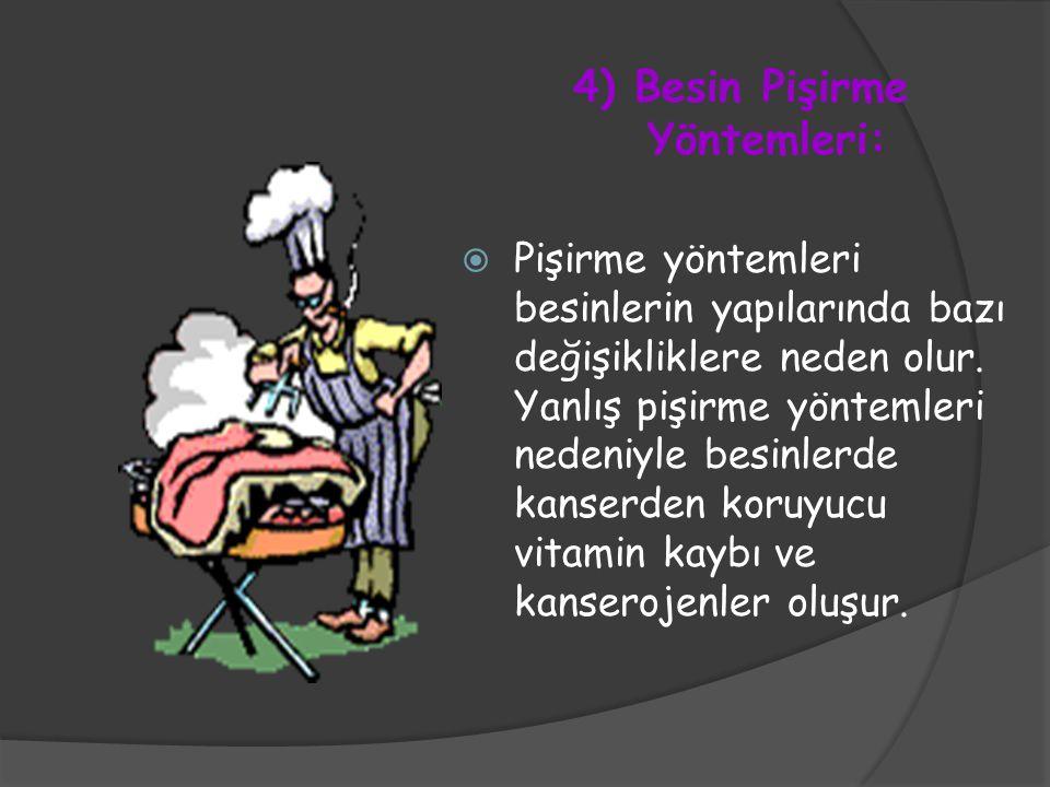4) Besin Pişirme Yöntemleri:  Pişirme yöntemleri besinlerin yapılarında bazı değişikliklere neden olur. Yanlış pişirme yöntemleri nedeniyle besinlerd