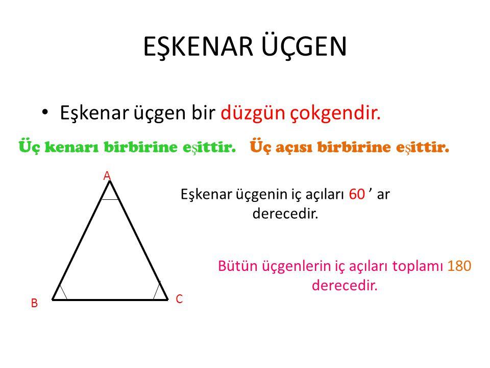 EŞKENAR ÜÇGEN Eşkenar üçgenin ve tüm düzgün çokgenlerin simetri doğru sayısı kenar sayılarına eşittir.