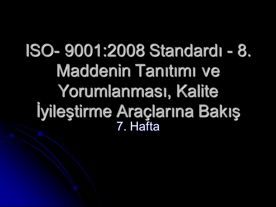 ISO- 9001:2008 Standardı - 8.