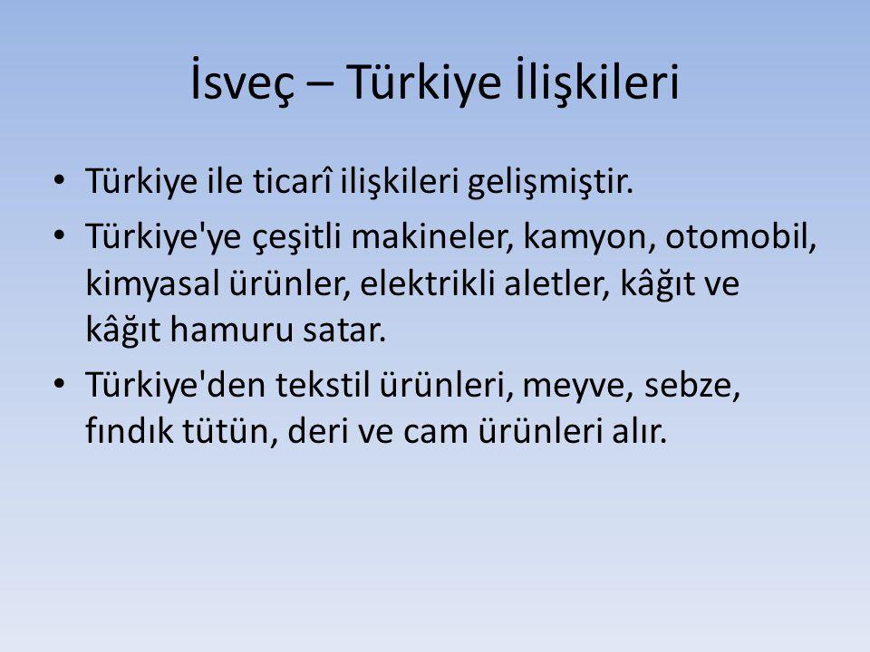 İsveç – Türkiye İlişkileri Türkiye ile ticarî ilişkileri gelişmiştir. Türkiye'ye çeşitli makineler, kamyon, otomobil, kimyasal ürünler, elektrikli ale