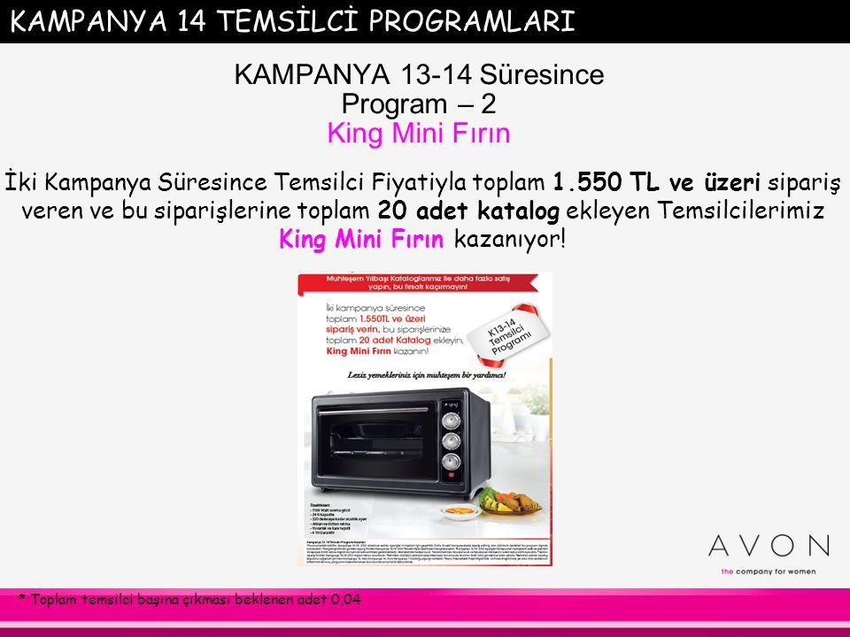 KAMPANYA 13-14 Süresince Program – 2 King Mini Fırın İki Kampanya Süresince Temsilci Fiyatiyla toplam 1.550 TL ve üzeri sipariş veren ve bu siparişler