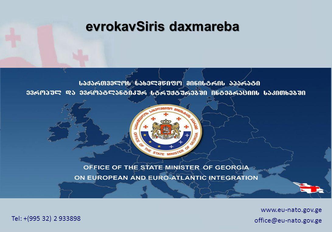 Tel: +(995 32) 2 933898 www.eu-nato.gov.ge office@eu-nato.gov.ge evrokavSiris daxmareba