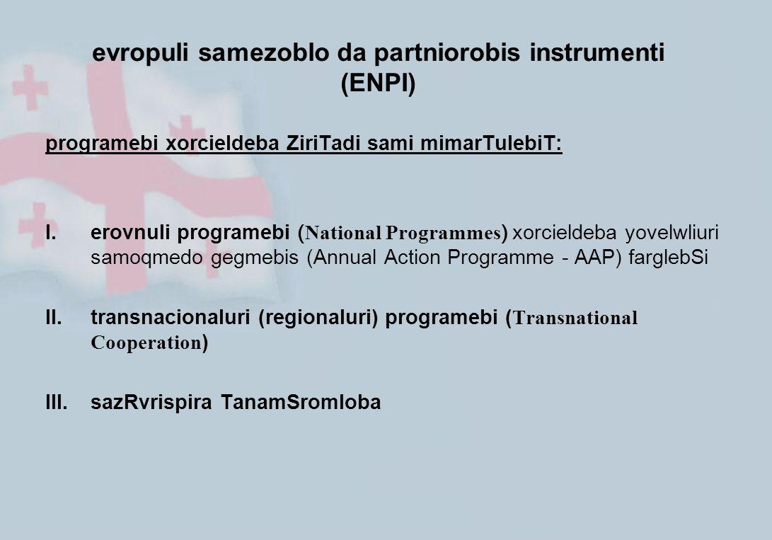 evropuli samezoblo da partniorobis instrumenti (ENPI) programebi xorcieldeba ZiriTadi sami mimarTulebiT: I. erovnuli programebi ( National Programmes