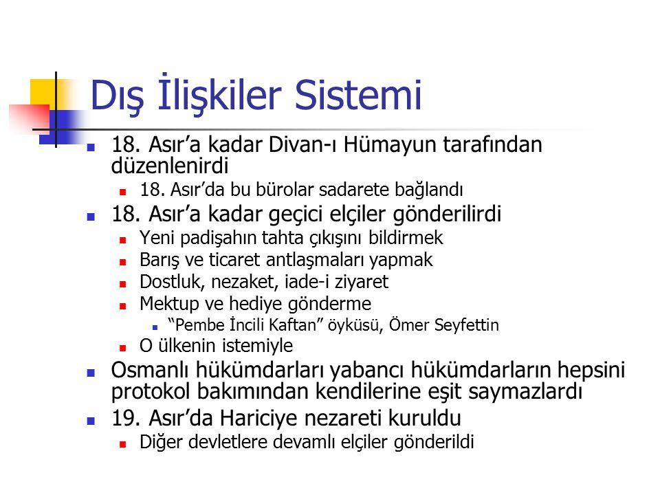 Dış İlişkiler Sistemi 18.Asır'a kadar Divan-ı Hümayun tarafından düzenlenirdi 18.