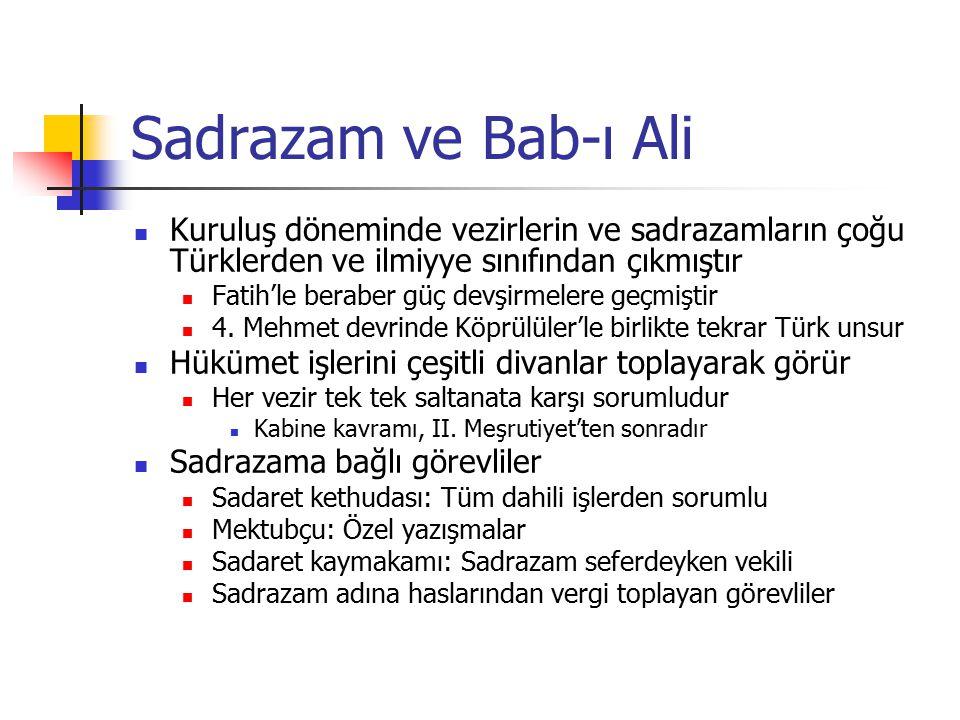 Sadrazam ve Bab-ı Ali Kuruluş döneminde vezirlerin ve sadrazamların çoğu Türklerden ve ilmiyye sınıfından çıkmıştır Fatih'le beraber güç devşirmelere geçmiştir 4.