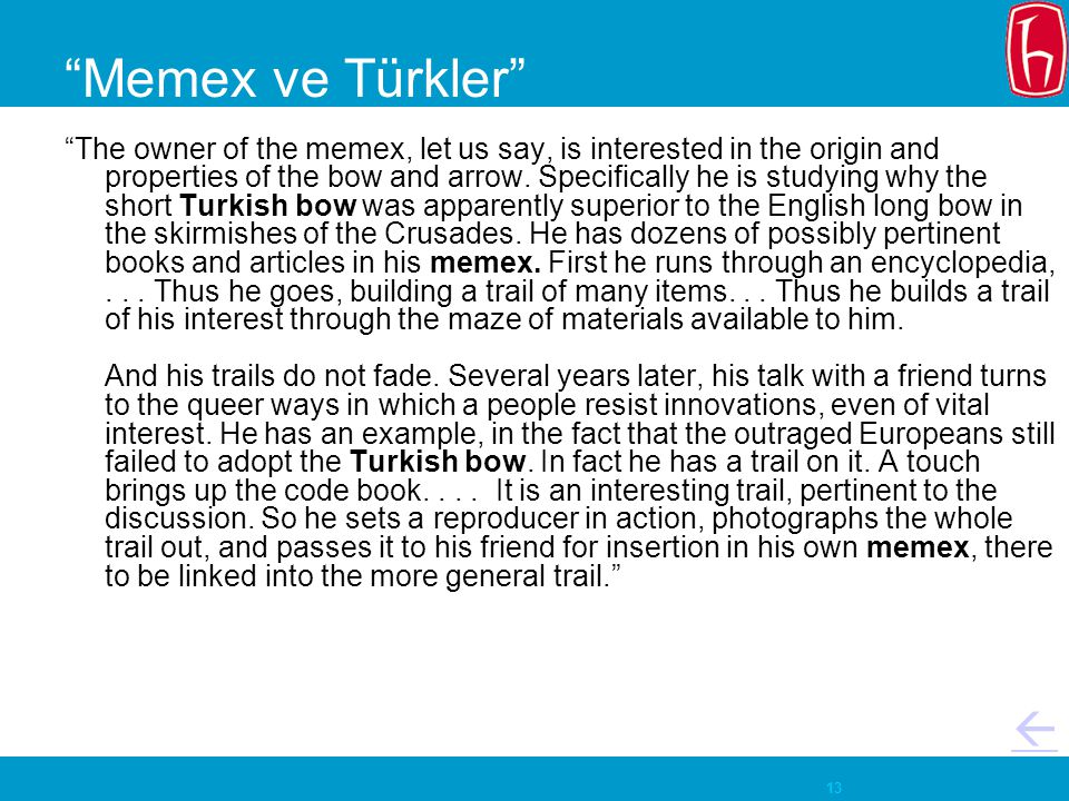 13 Memex ve Türkler  The owner of the memex, let us say, is interested in the origin and properties of the bow and arrow.