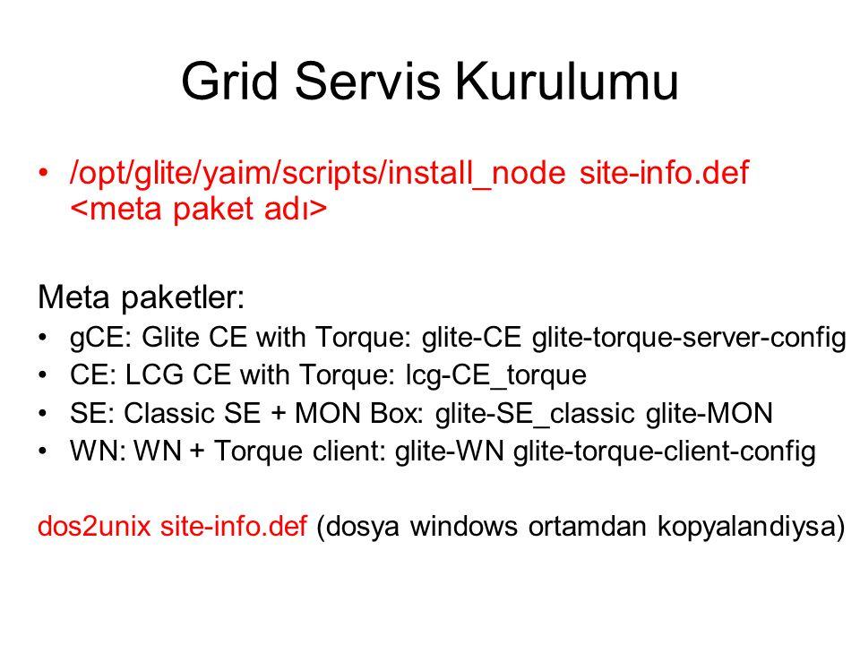 Sunucu Sertifika Ayarları Sunucu sertifikalarının /etc/grid-security/ altına kopyalanması (CE ve SE için): lab1, lab2, lab5, lab6, lab9 ve lab10 makinalarında yapılacak: cp /root/labx.ulakbim.gov.tr-cert.pem /etc/grid-security/hostcert.pem cp /root/labx.ulakbim.key.pem /etc/grid-security/hostkey.pem chmod 644 /etc/grid-security/hostcert.pem chmod 400 /etc/grid-security/hostkey.pem