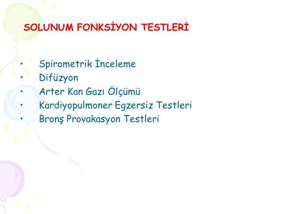 Spirometrik İnceleme Difüzyon Arter Kan Gazı Ölçümü Kardiyopulmoner Egzersiz Testleri Bronş Provakasyon Testleri SOLUNUM FONKSİYON TESTLERİ