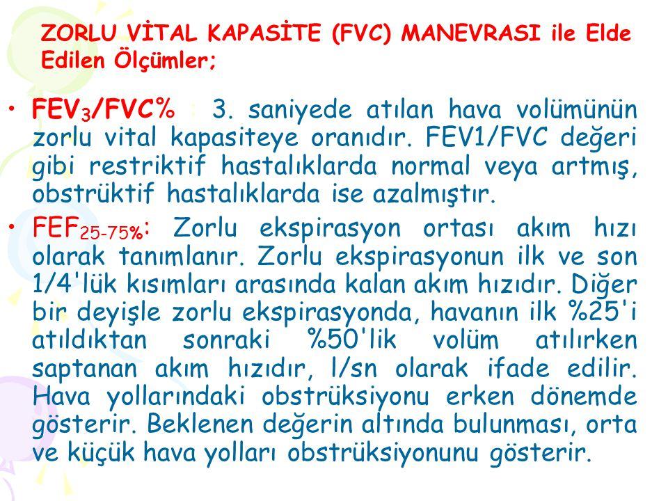 FEV 3 /FVC% : 3. saniyede atılan hava volümünün zorlu vital kapasiteye oranıdır. FEV1/FVC değeri gibi restriktif hastalıklarda normal veya artmış, obs