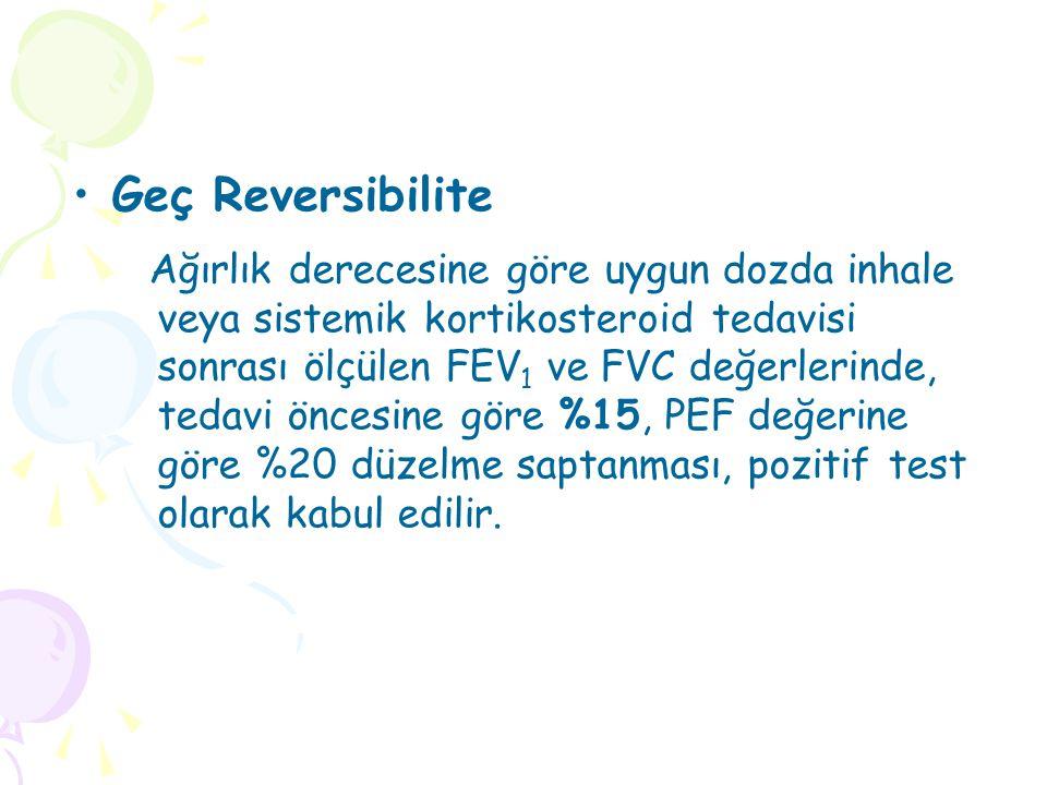 Geç Reversibilite Ağırlık derecesine göre uygun dozda inhale veya sistemik kortikosteroid tedavisi sonrası ölçülen FEV 1 ve FVC değerlerinde, tedavi öncesine göre %15, PEF değerine göre %20 düzelme saptanması, pozitif test olarak kabul edilir.