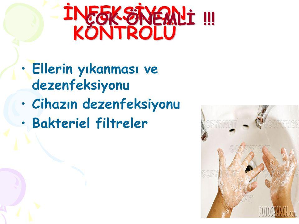 İNFEKSİYON KONTROLÜ Ellerin yıkanması ve dezenfeksiyonu Cihazın dezenfeksiyonu Bakteriel filtreler ÇOK ÖNEMLİ !!!